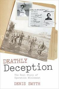 Deathly Deception: The Real Story of Operation Mincemeat - Denis Smyth - cover