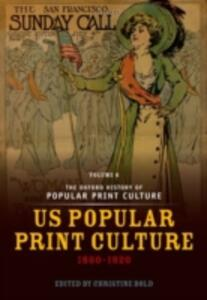 The Oxford History of Popular Print Culture: Volume Six: US Popular Print Culture 1860-1920 - cover