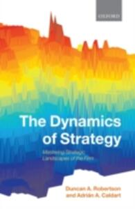 The Dynamics of Strategy: Mastering Strategic Landscapes of the Firm - Duncan A. Robertson,Adrian A. Caldart - cover