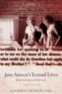 Jane Austen's Textual Lives: From Aeschylus to Bollywood - Kathryn Sutherland - cover