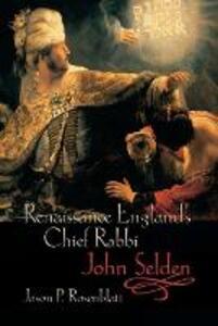 Renaissance England's Chief Rabbi: John Selden - Jason P. Rosenblatt - cover