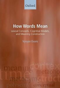 How Words Mean: Lexical Concepts, Cognitive Models, and Meaning Construction - Vyvyan Evans - cover