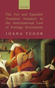 The Fair and Equitable Treatment Standard in the International Law of Foreign Investment - Ioana Tudor - cover