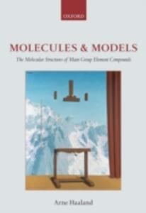 Molecules and Models: The molecular structures of main group element compounds - Arne Haaland - cover