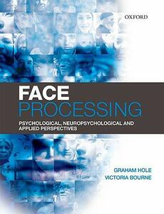 Face Processing: Psychological, Neuropsychological, and Applied Perspectives - Graham J. Hole,Victoria Bourne - cover