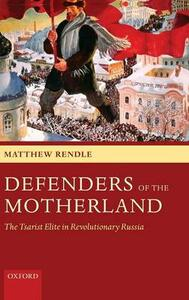 Defenders of the Motherland: The Tsarist Elite in Revolutionary Russia - Matthew Rendle - cover