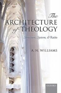 The Architecture of Theology: Structure, System, and Ratio - A.N. Williams - cover