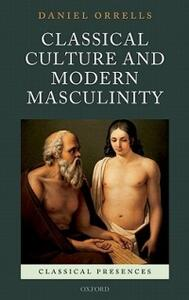 Classical Culture and Modern Masculinity - Daniel Orrells - cover