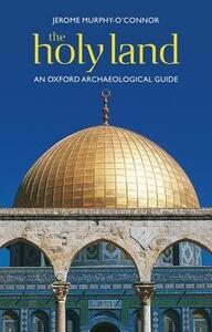 The Holy Land: An Oxford Archaeological Guide from Earliest Times to 1700 - Jerome Murphy-O'Connor - cover