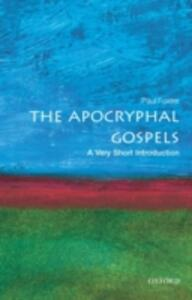 The Apocryphal Gospels: A Very Short Introduction - Paul B. Foster - cover
