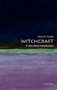 Witchcraft: A Very Short Introduction - Malcolm Gaskill - cover