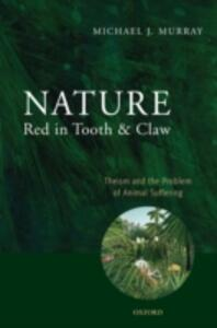 Nature Red in Tooth and Claw: Theism and the Problem of Animal Suffering - Michael Murray - cover