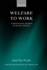Welfare to Work: Conditional Rights in Social Policy - Amir Paz-Fuchs - cover