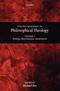 Oxford Readings in Philosophical Theology: Volume 1: Trinity, Incarnation, and Atonement - cover