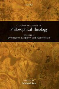 Oxford Readings in Philosophical Theology: Volume 2: Providence, Scripture, and Resurrection - cover