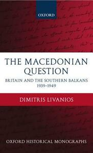 The Macedonian Question: Britain and the Southern Balkans 1939-1949 - Dimitris Livanios - cover