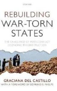 Rebuilding War-Torn States: The Challenge of Post-Conflict Economic Reconstruction - Graciana del Castillo - cover
