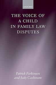 The Voice of a Child in Family Law Disputes - Patrick Parkinson,Judy Cashmore - cover