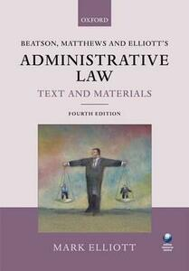 Beatson, Matthews and Elliott's Administrative Law Text and Materials - Mark Elliott - cover