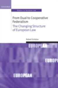From Dual to Cooperative Federalism: The Changing Structure of European Law - Robert Schutze - cover