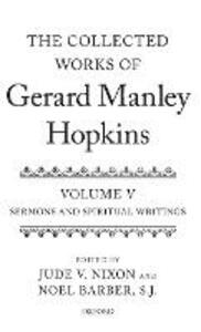 The Collected Works of Gerard Manley Hopkins: Volume V: Sermons and Spiritual Writings - cover
