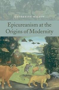 Epicureanism at the Origins of Modernity - Catherine Wilson - cover