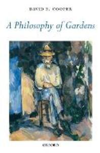A Philosophy of Gardens - David E. Cooper - cover