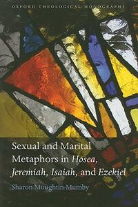 Sexual and Marital Metaphors in Hosea, Jeremiah, Isaiah, and Ezekiel - Sharon Moughtin-Mumby - cover