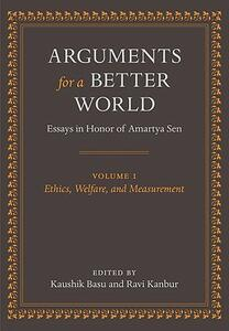 Arguments for a Better World: Essays in Honor of Amartya Sen: Volume I: Ethics, Welfare, and Measurement - cover