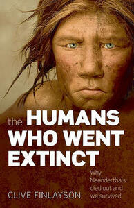 The Humans Who Went Extinct: Why Neanderthals died out and we survived - Clive Finlayson - cover