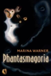 Phantasmagoria: Spirit Visions, Metaphors, and Media into the Twenty-first Century - Marina Warner - cover