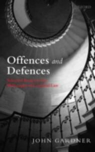 Offences and Defences: Selected Essays in the Philosophy of Criminal Law - John Gardner - cover