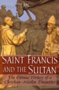Saint Francis and the Sultan: The Curious History of a Christian-Muslim Encounter - John Victor Tolan - cover
