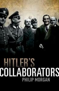 Hitler's Collaborators: Choosing between bad and worse in Nazi-occupied Western Europe - Philip Morgan - cover