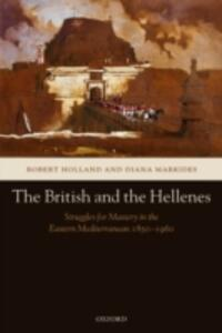 The British and the Hellenes: Struggles for Mastery in the Eastern Mediterranean 1850-1960 - Robert Holland,Diana Markides - cover