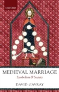 Medieval Marriage: Symbolism and Society - David D'Avray - cover