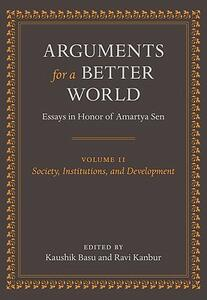 Arguments for a Better World: Essays in Honor of Amartya Sen: Volume II: Society, Institutions, and Development - cover
