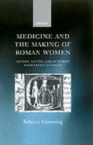 Medicine and the Making of Roman Women: Gender, Nature, and Authority from Celsus to Galen - Rebecca Flemming - cover