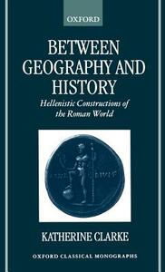 Between Geography and History: Hellenistic Constructions of the Roman World - Katherine Clarke - cover