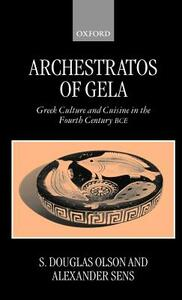 Archestratos of Gela: Greek Culture and Cuisine in the Fourth Century BC - Archestratos - cover