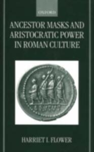 Ancestor Masks and Aristocratic Power in Roman Culture - Harriet I. Flower - cover