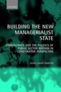 Building the New Managerialist State: Consultants and the Politics of Public Sector Reform in Comparative Perspective - Denis Saint-Martin - cover