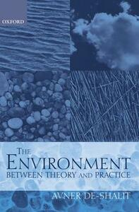 The Environment Between Theory and Practice - Avner De-Shalit - cover