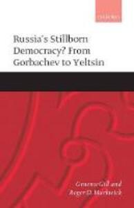 Russia's Stillborn Democracy?: From Gorbachev to Yeltsin - Graeme Gill,Roger D. Markwick - cover