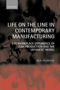 Life on the Line in Contemporary Manufacturing: The Workplace Experience of Lean Production and the `Japanese' Model - Rick Delbridge - cover