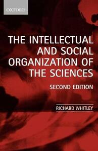 The Intellectual and Social Organization of the Sciences - Richard Whitley - cover