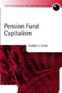 Pension Fund Capitalism - Gordon Clark - cover