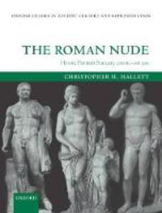 The Roman Nude: Heroic Portrait Statuary 200 BC - AD 300 - Christopher H. Hallett - cover