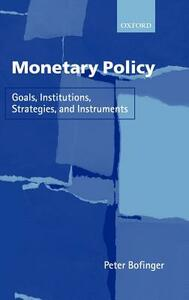 Monetary Policy: Goals, Institutions, Strategies, and Instruments - Peter Bofinger - cover