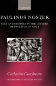 Paulinus Noster: Self and Symbols in the Letters of Paulinus of Nola - Catherine Conybeare - cover